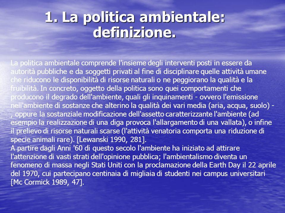 1. La politica ambientale: definizione. La politica ambientale comprende l'insieme degli interventi posti in essere da autorità pubbliche e da soggett