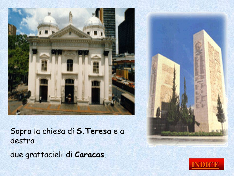 Sopra la chiesa di S.Teresa e a destra due grattacieli di Caracas. INDICE