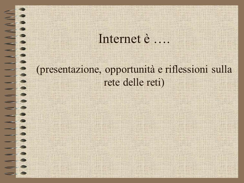 Internet è …. (presentazione, opportunità e riflessioni sulla rete delle reti)
