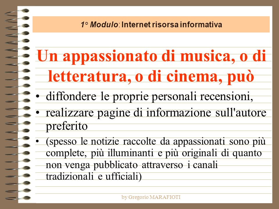 by Gregorio MARAFIOTI Un appassionato di musica, o di letteratura, o di cinema, può diffondere le proprie personali recensioni, realizzare pagine di i