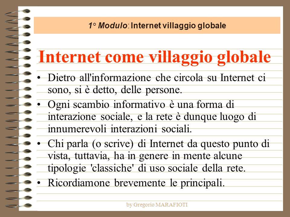 by Gregorio MARAFIOTI Internet come villaggio globale Dietro all'informazione che circola su Internet ci sono, si è detto, delle persone. Ogni scambio