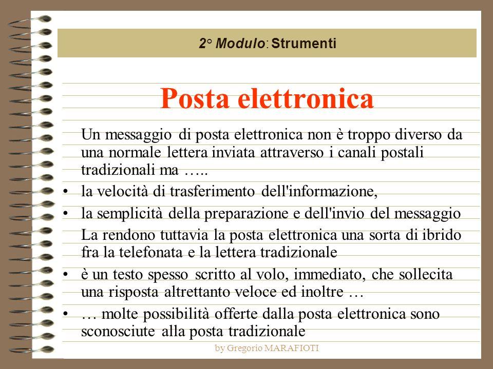 by Gregorio MARAFIOTI Posta elettronica Un messaggio di posta elettronica non è troppo diverso da una normale lettera inviata attraverso i canali postali tradizionali ma …..