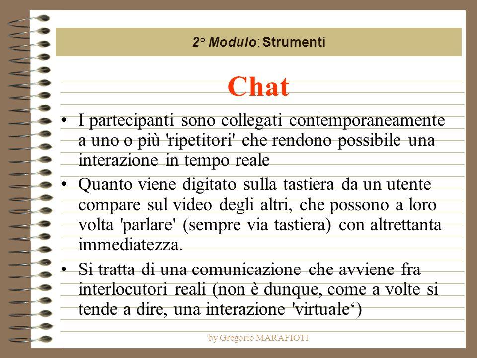 by Gregorio MARAFIOTI Chat I partecipanti sono collegati contemporaneamente a uno o più 'ripetitori' che rendono possibile una interazione in tempo re