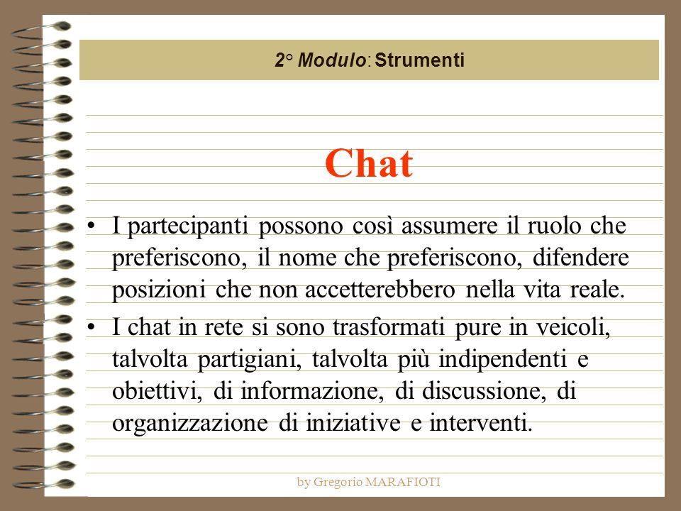 by Gregorio MARAFIOTI Chat I partecipanti possono così assumere il ruolo che preferiscono, il nome che preferiscono, difendere posizioni che non accetterebbero nella vita reale.