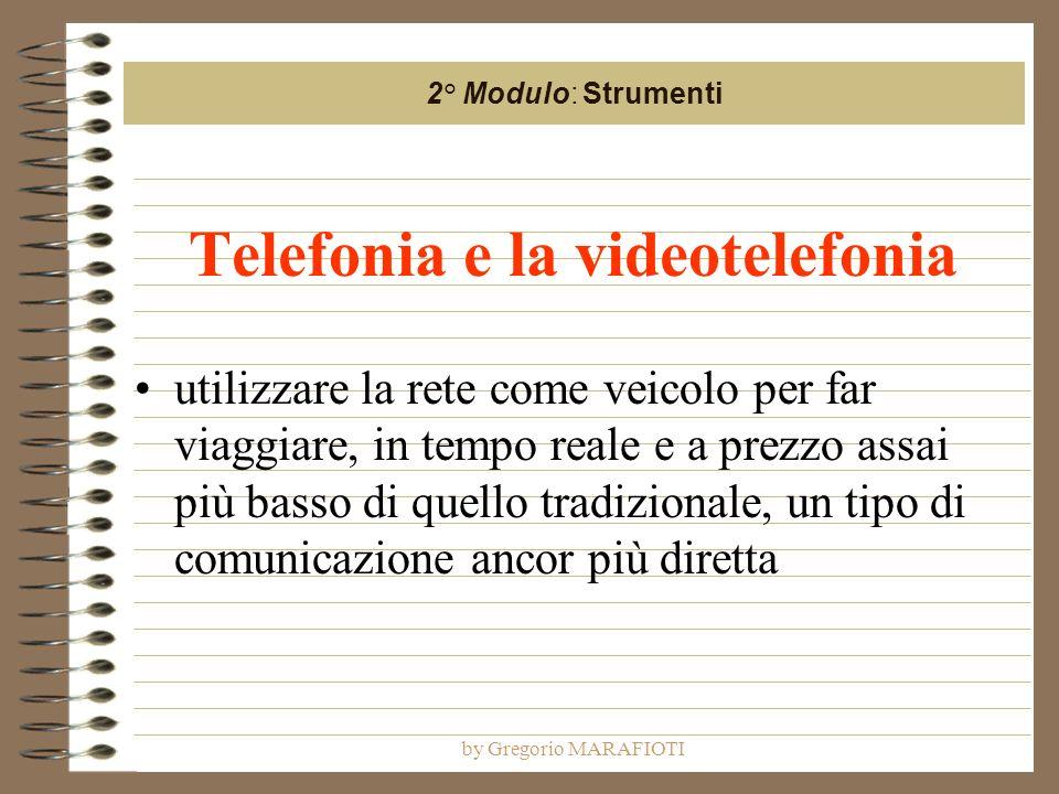 by Gregorio MARAFIOTI Telefonia e la videotelefonia utilizzare la rete come veicolo per far viaggiare, in tempo reale e a prezzo assai più basso di qu