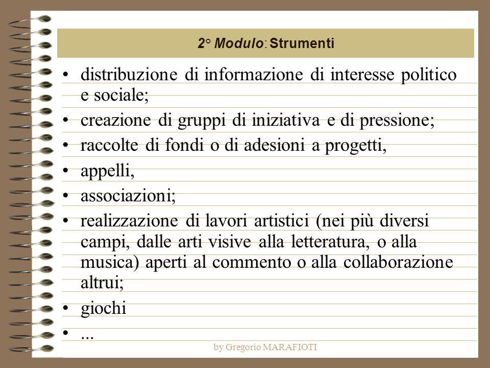 by Gregorio MARAFIOTI distribuzione di informazione di interesse politico e sociale; creazione di gruppi di iniziativa e di pressione; raccolte di fon