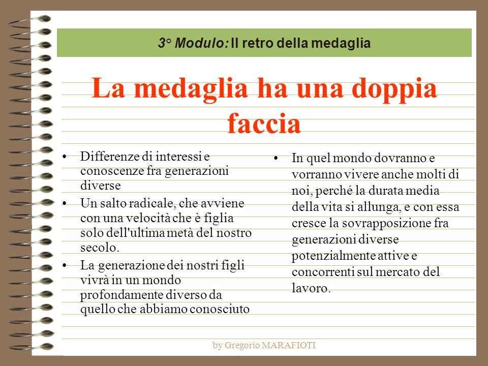by Gregorio MARAFIOTI La medaglia ha una doppia faccia Differenze di interessi e conoscenze fra generazioni diverse Un salto radicale, che avviene con