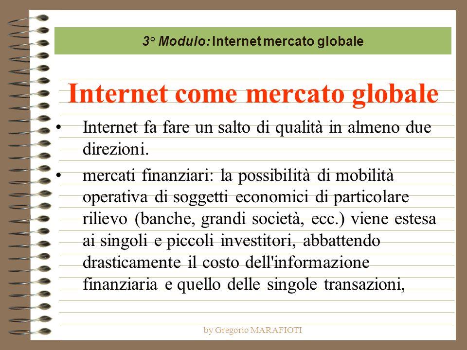 by Gregorio MARAFIOTI Internet come mercato globale Internet fa fare un salto di qualità in almeno due direzioni. mercati finanziari: la possibilità d