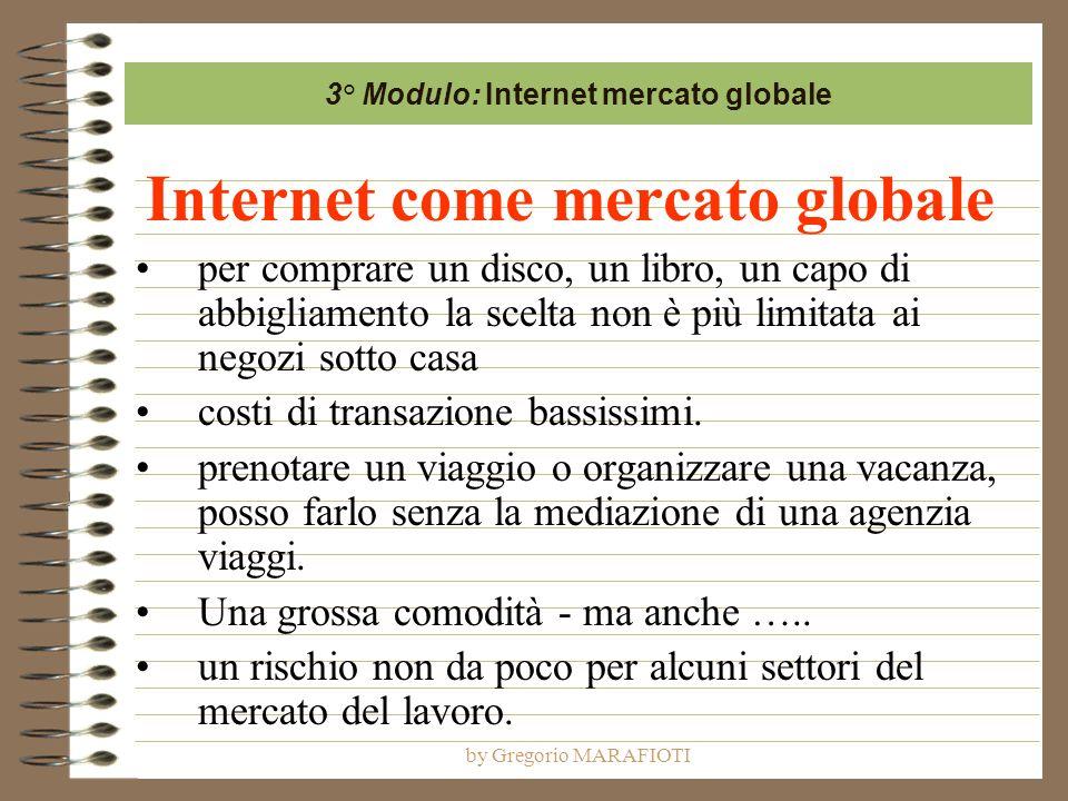by Gregorio MARAFIOTI Internet come mercato globale per comprare un disco, un libro, un capo di abbigliamento la scelta non è più limitata ai negozi s