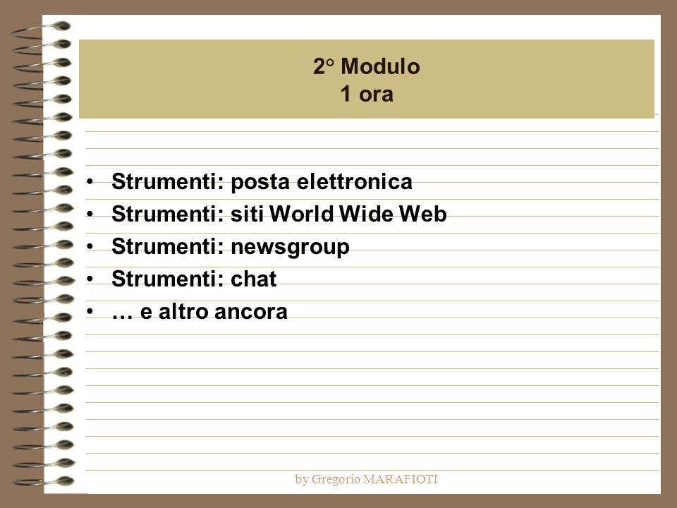 by Gregorio MARAFIOTI 2° Modulo 1 ora Strumenti: posta elettronica Strumenti: siti World Wide Web Strumenti: newsgroup Strumenti: chat … e altro ancora