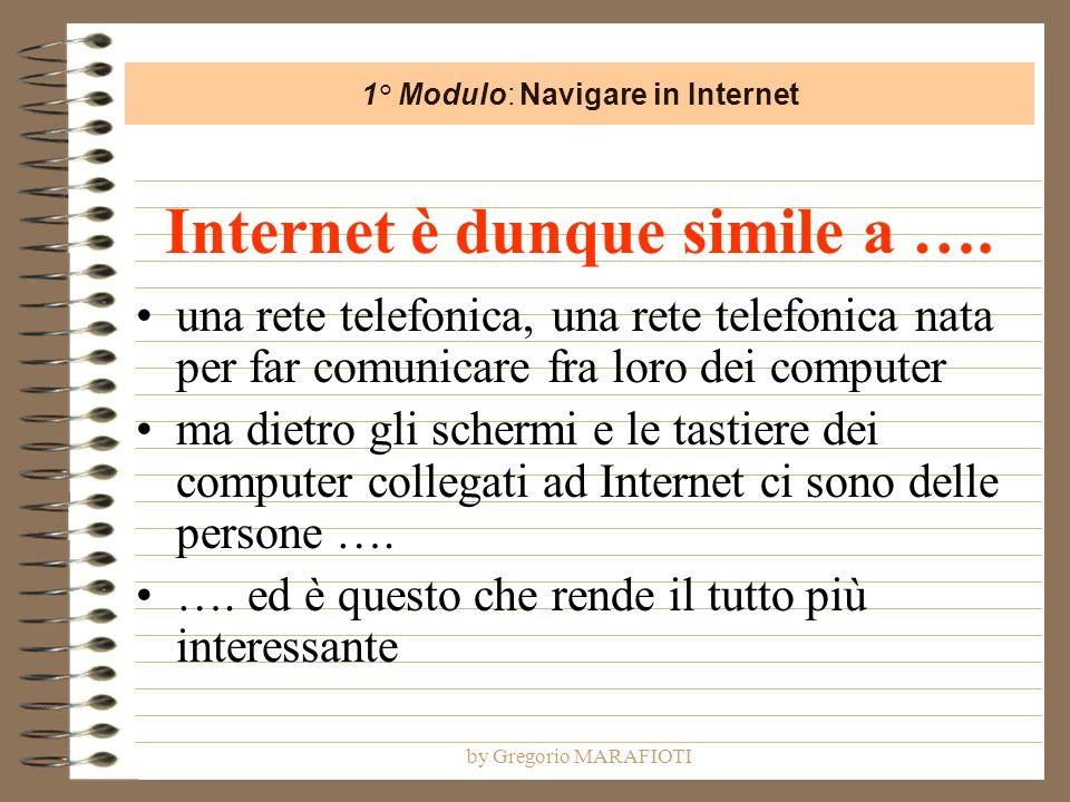 by Gregorio MARAFIOTI Internet è dunque simile a …. una rete telefonica, una rete telefonica nata per far comunicare fra loro dei computer ma dietro g