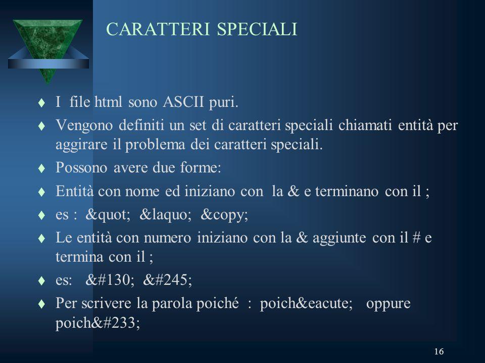 16 CARATTERI SPECIALI t I file html sono ASCII puri.