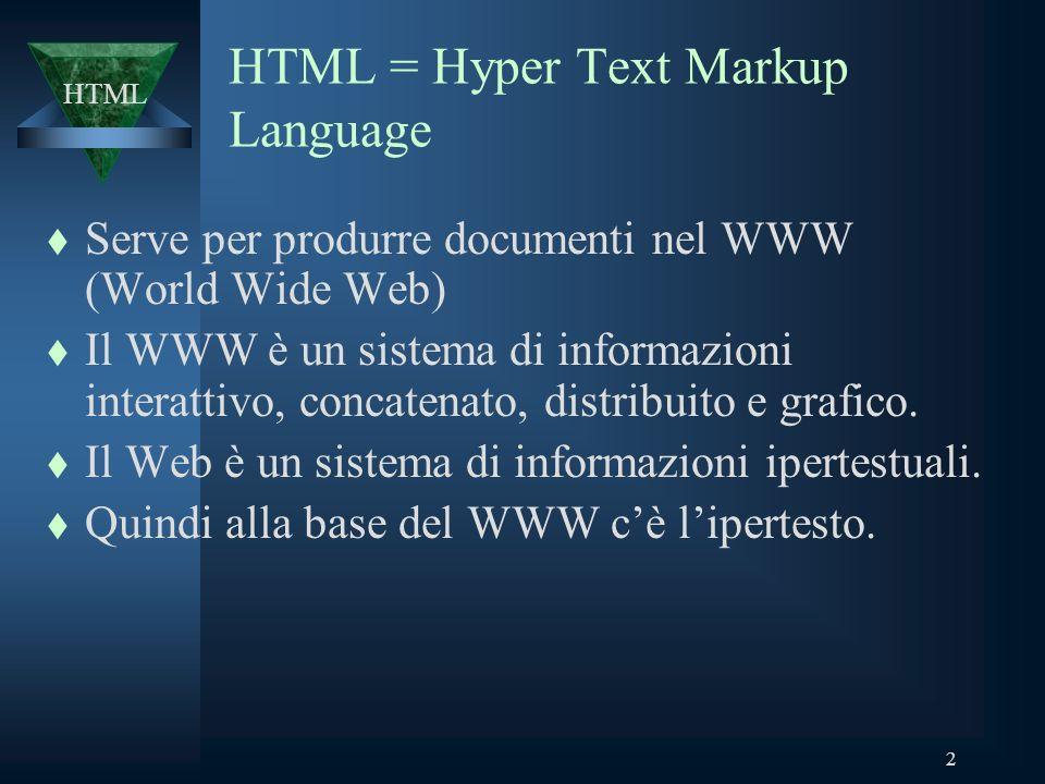 2 HTML = Hyper Text Markup Language t Serve per produrre documenti nel WWW (World Wide Web) t Il WWW è un sistema di informazioni interattivo, concatenato, distribuito e grafico.
