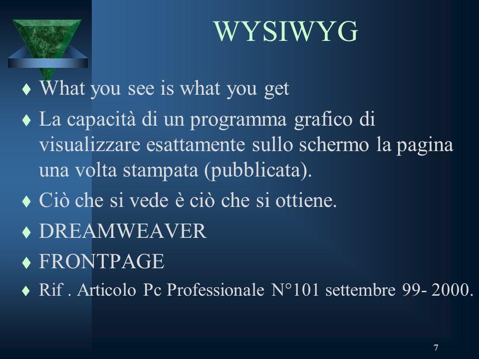 7 WYSIWYG t What you see is what you get t La capacità di un programma grafico di visualizzare esattamente sullo schermo la pagina una volta stampata (pubblicata).