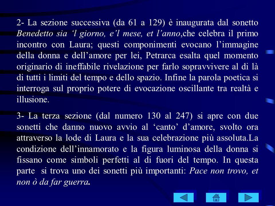 2- La sezione successiva (da 61 a 129) è inaugurata dal sonetto Benedetto sia l giorno, el mese, et lanno,che celebra il primo incontro con Laura; que