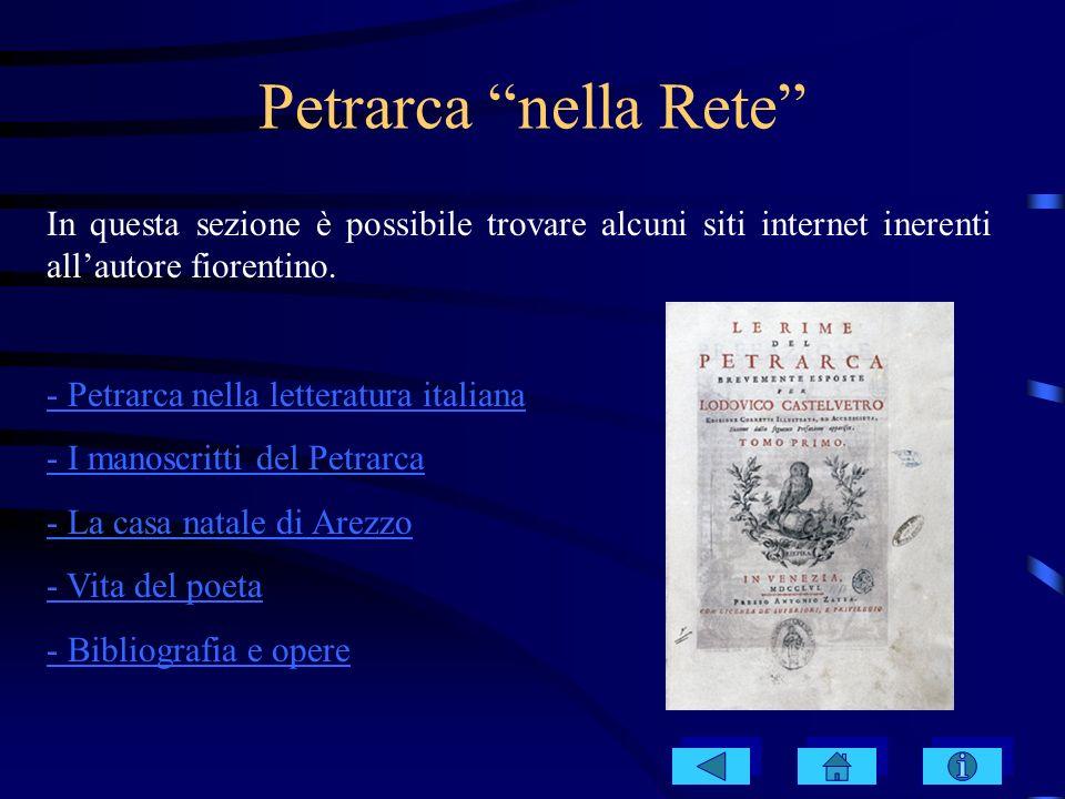 Petrarca nella Rete In questa sezione è possibile trovare alcuni siti internet inerenti allautore fiorentino. - Petrarca nella letteratura italiana -