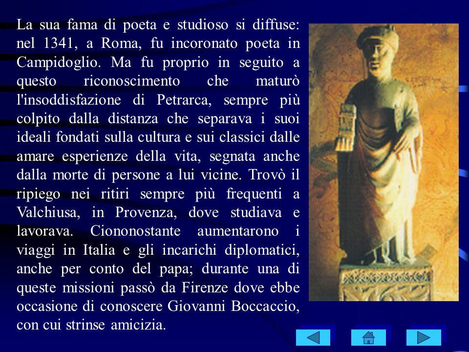 La sua fama di poeta e studioso si diffuse: nel 1341, a Roma, fu incoronato poeta in Campidoglio. Ma fu proprio in seguito a questo riconoscimento che