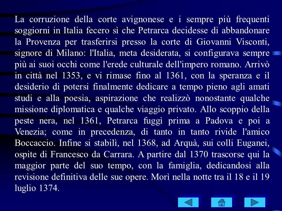 La corruzione della corte avignonese e i sempre più frequenti soggiorni in Italia fecero sì che Petrarca decidesse di abbandonare la Provenza per tras