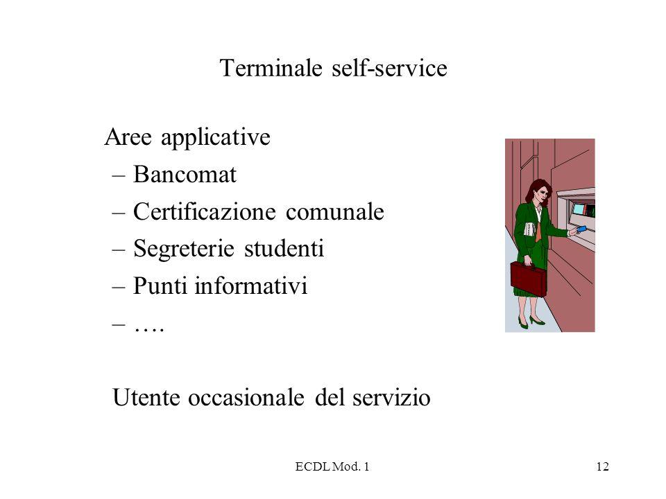 ECDL Mod. 112 Terminale self-service Aree applicative –Bancomat –Certificazione comunale –Segreterie studenti –Punti informativi –…. Utente occasional