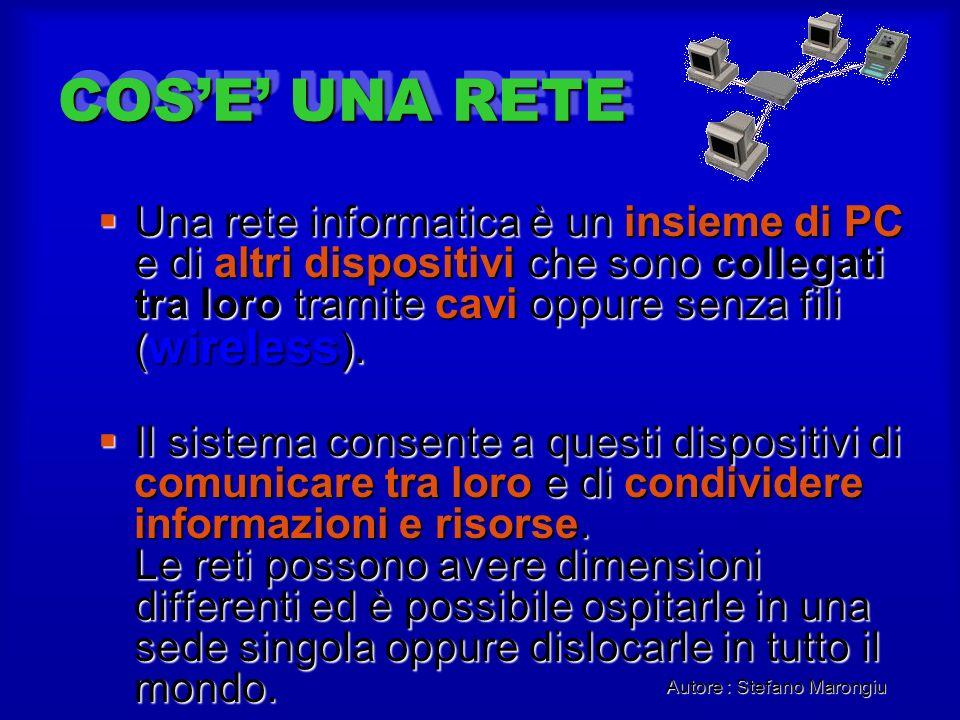 Autore : Stefano Marongiu COSE UNA RETE Una rete informatica è un insieme di PC e di altri dispositivi che sono collegati tra loro tramite cavi oppure