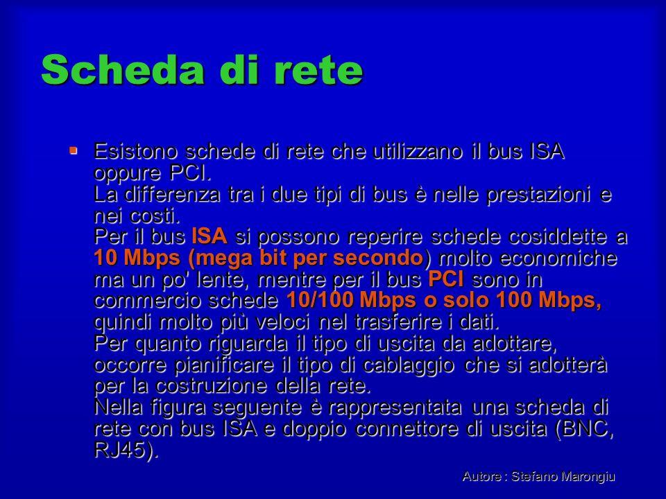 Autore : Stefano Marongiu Scheda di rete Esistono schede di rete che utilizzano il bus ISA oppure PCI. La differenza tra i due tipi di bus è nelle pre