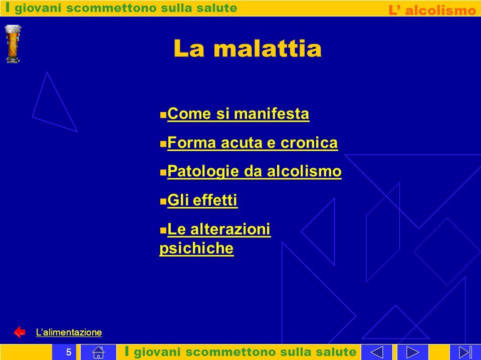 I giovani scommettono sulla salute L alcolismo Lalimentazione 16 le alterazioni psichiche/ 2 I casi di alcolismo più avanzato richiedono frequenti ricoveri ospedalieri.