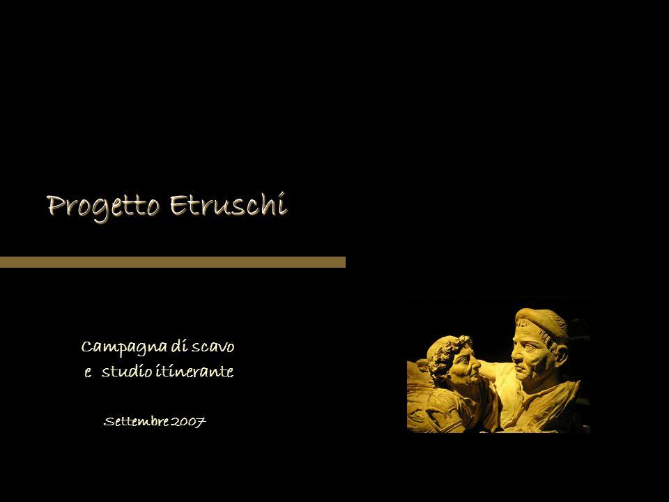 Progetto Etruschi Campagna di scavo e studio itinerante Settembre 2007