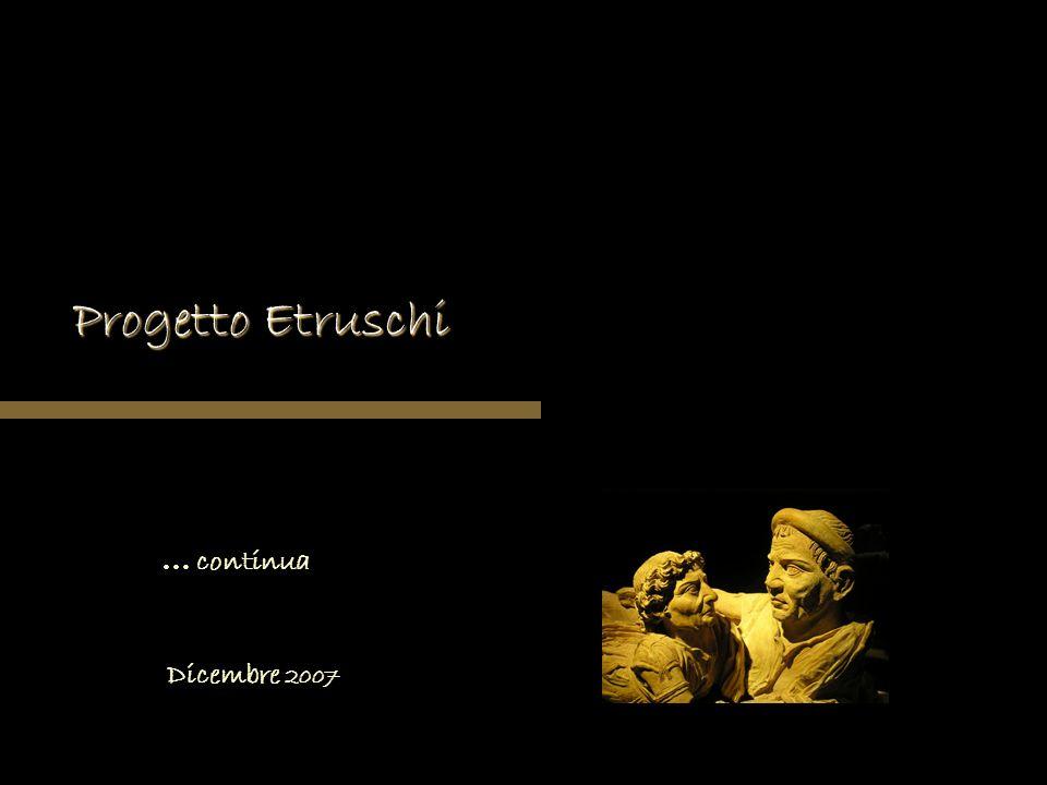 Progetto Etruschi … continua Dicembre 2007
