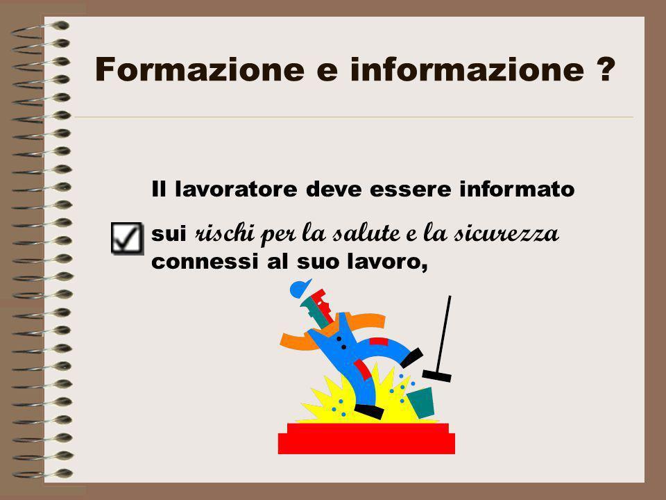 Formazione e informazione ? Il lavoratore deve essere informato sui rischi per la salute e la sicurezza connessi al suo lavoro,