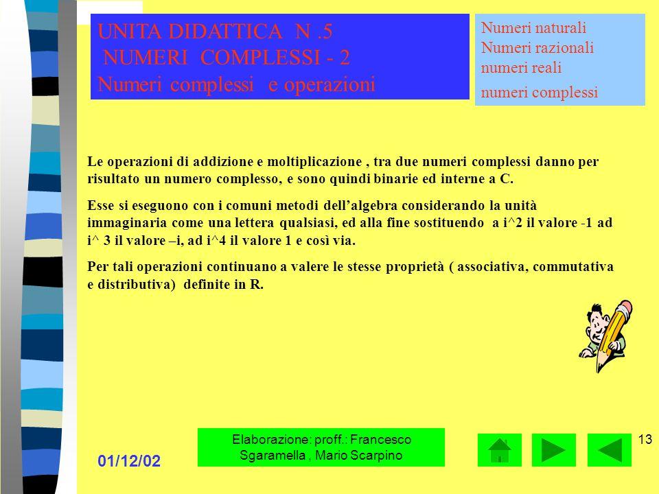 01/12/02 Elaborazione: proff.: Francesco Sgaramella, Mario Scarpino 12 Le operazioni di addizione e moltiplicazione, definite in R, godono delle stess