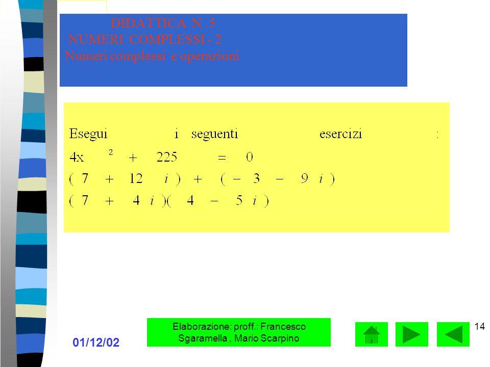 01/12/02 Elaborazione: proff.: Francesco Sgaramella, Mario Scarpino 13 Le operazioni di addizione e moltiplicazione, tra due numeri complessi danno pe