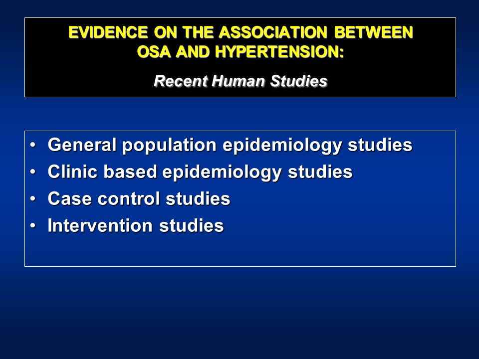 EVIDENCE ON THE ASSOCIATION BETWEEN OSA AND HYPERTENSION: Recent Human Studies General population epidemiology studiesGeneral population epidemiology