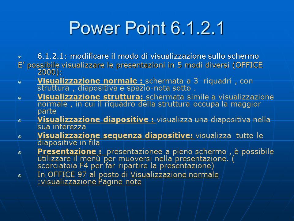 Power Point 6.1.2.1 6.1.2.1: modificare il modo di visualizzazione sullo schermo 6.1.2.1: modificare il modo di visualizzazione sullo schermo E possib