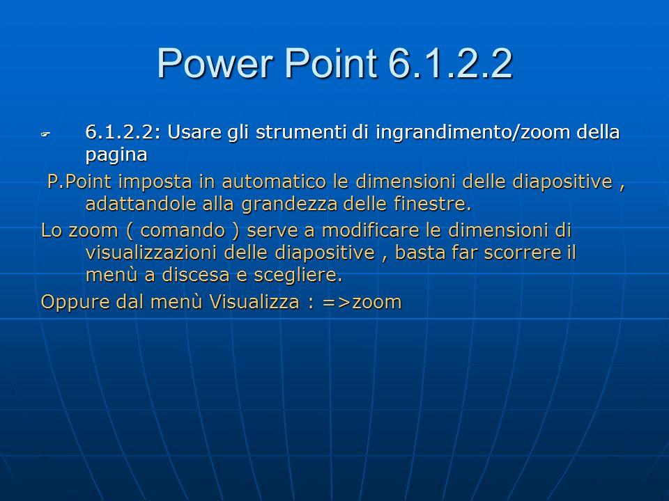 Power Point 6.1.2.2 6.1.2.2: Usare gli strumenti di ingrandimento/zoom della pagina 6.1.2.2: Usare gli strumenti di ingrandimento/zoom della pagina P.