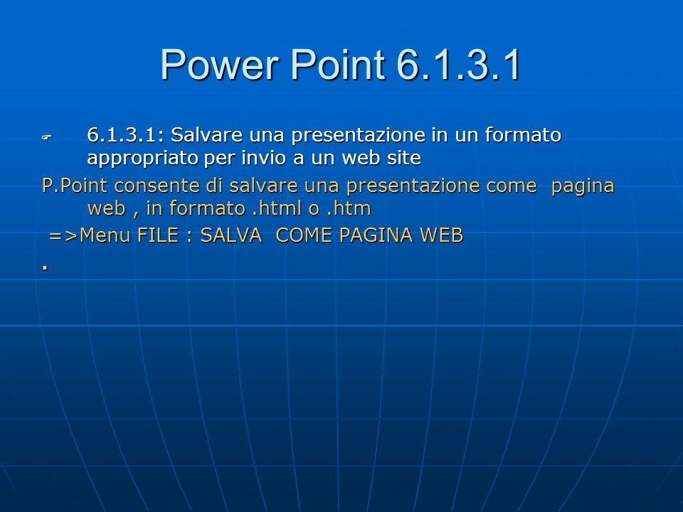 Power Point 6.1.3.1 6.1.3.1: Salvare una presentazione in un formato appropriato per invio a un web site 6.1.3.1: Salvare una presentazione in un form
