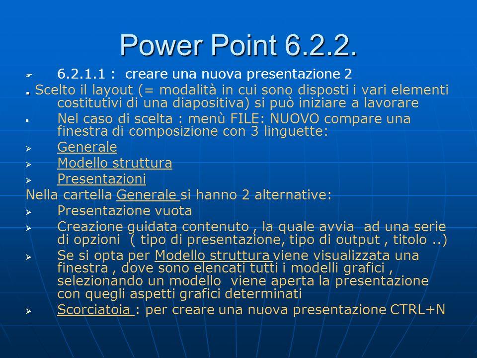 Power Point 6.2.2. 6.2.1.1 : creare una nuova presentazione 2.. Scelto il layout (= modalità in cui sono disposti i vari elementi costitutivi di una d
