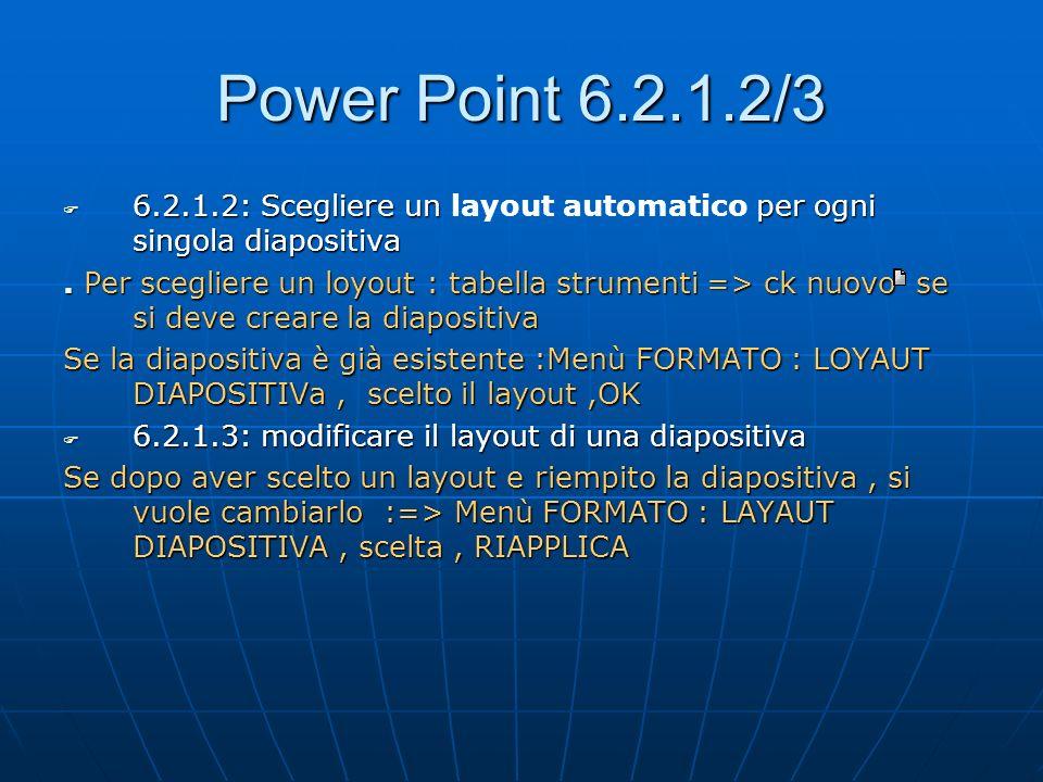 Power Point 6.2.1.2/3 6.2.1.2: Scegliere un per ogni singola diapositiva 6.2.1.2: Scegliere un layout automatico per ogni singola diapositiva. Per sce