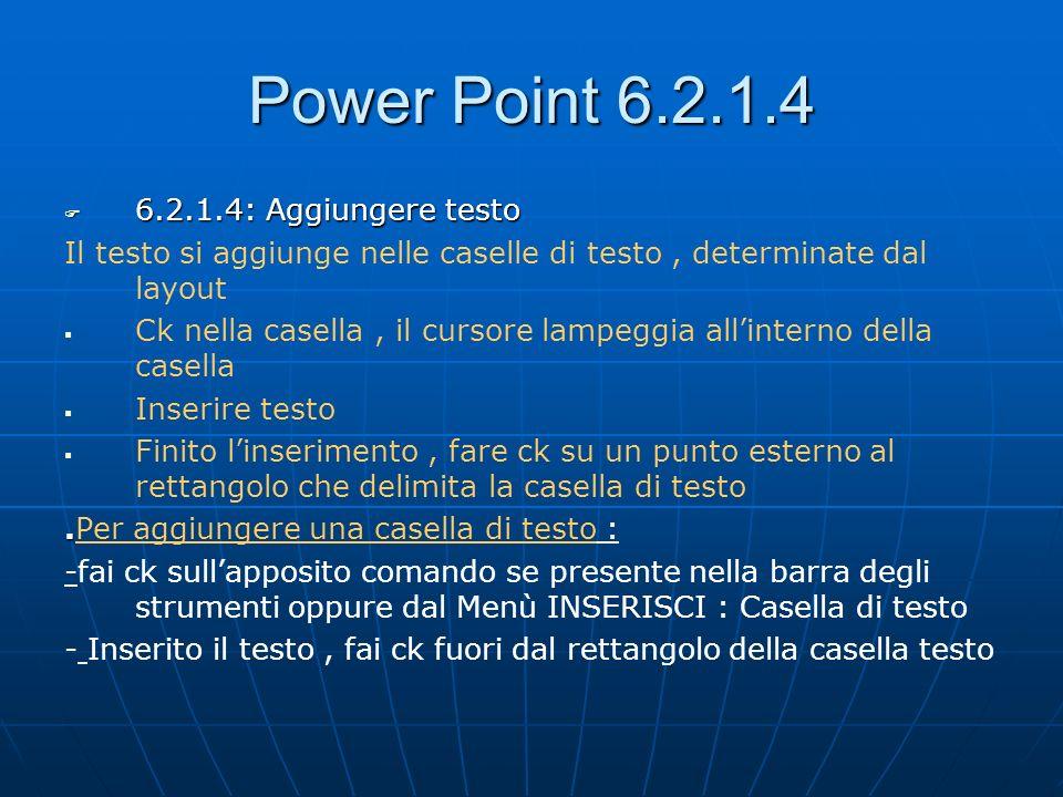 Power Point 6.2.1.4 6.2.1.4: Aggiungere testo 6.2.1.4: Aggiungere testo Il testo si aggiunge nelle caselle di testo, determinate dal layout Ck nella c