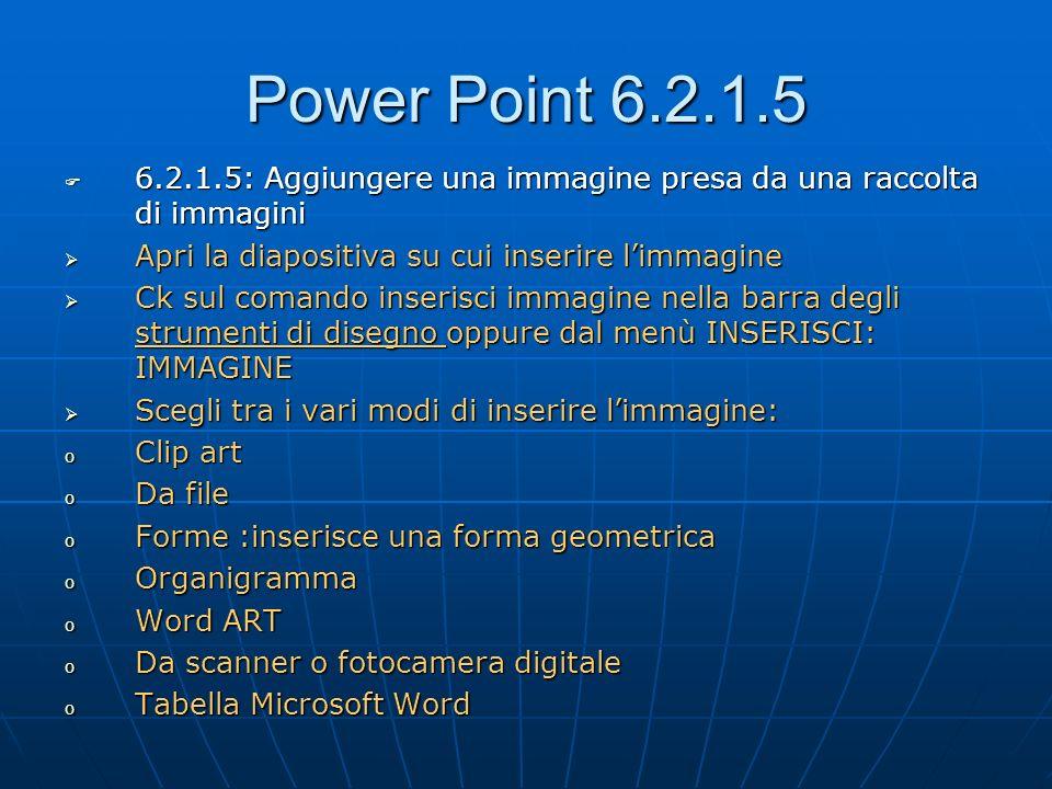 Power Point 6.2.1.5 6.2.1.5: Aggiungere una immagine presa da una raccolta di immagini 6.2.1.5: Aggiungere una immagine presa da una raccolta di immag