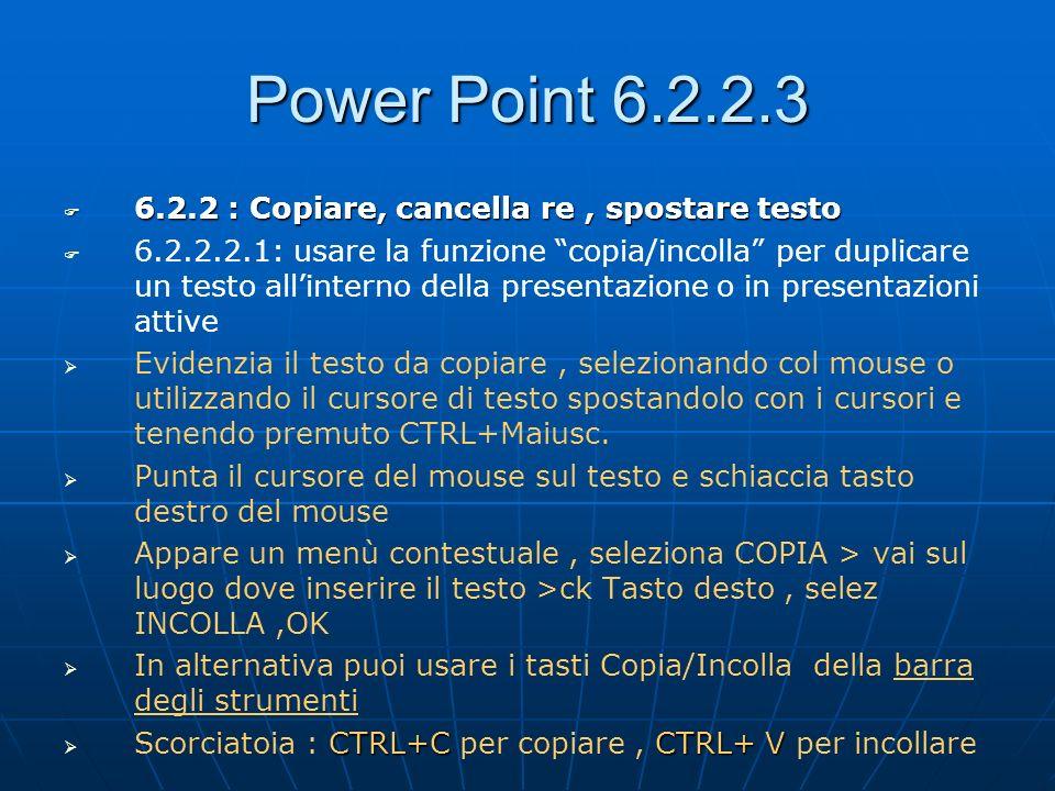 Power Point 6.2.2.3 6.2.2 : Copiare, cancella re, spostare testo 6.2.2 : Copiare, cancella re, spostare testo 6.2.2.2.1: usare la funzione copia/incol