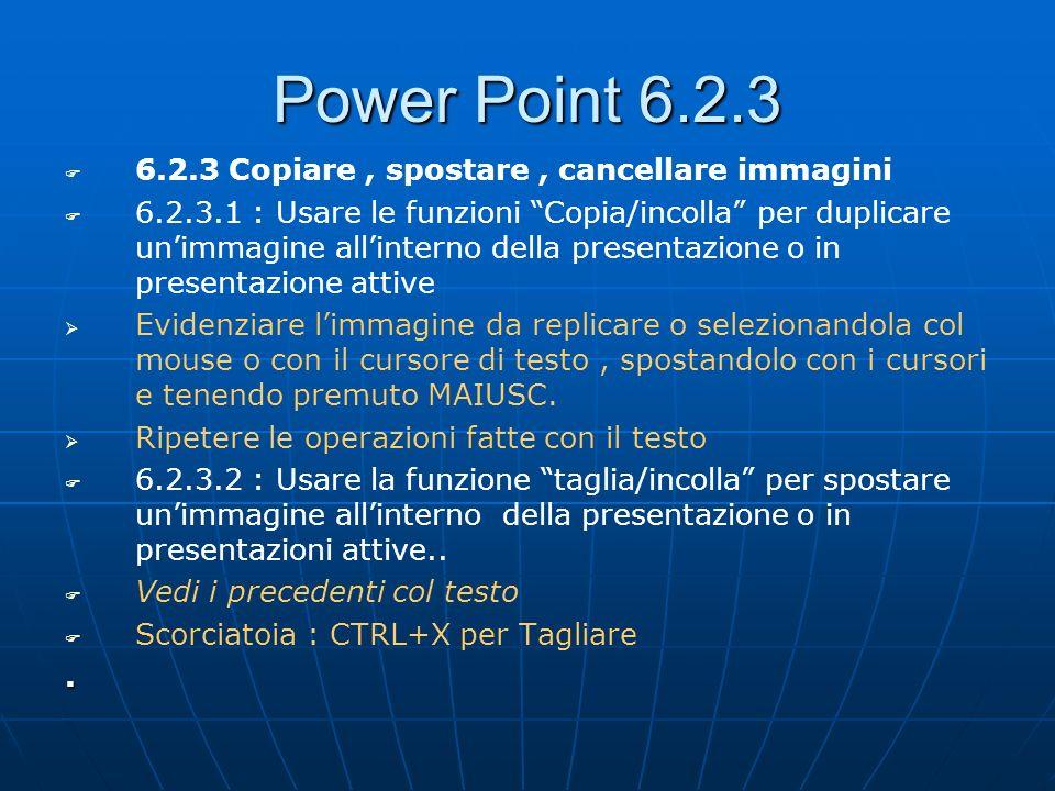 Power Point 6.2.3 6.2.3 Copiare, spostare, cancellare immagini 6.2.3.1 : Usare le funzioni Copia/incolla per duplicare unimmagine allinterno della pre
