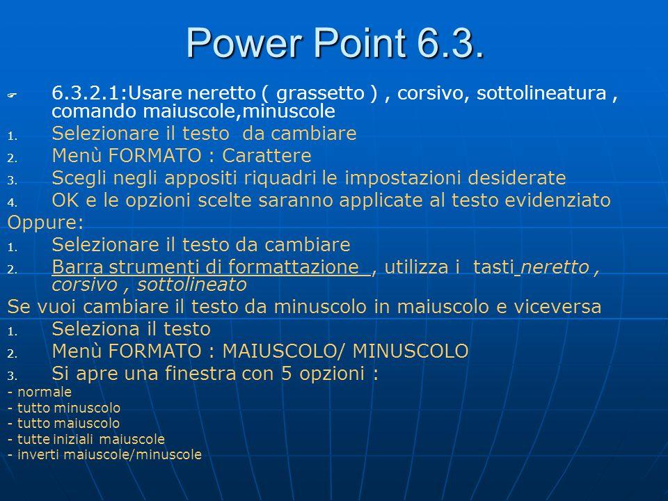 Power Point 6.3. 6.3.2.1:Usare neretto ( grassetto ), corsivo, sottolineatura, comando maiuscole,minuscole 1. 1. Selezionare il testo da cambiare 2. 2