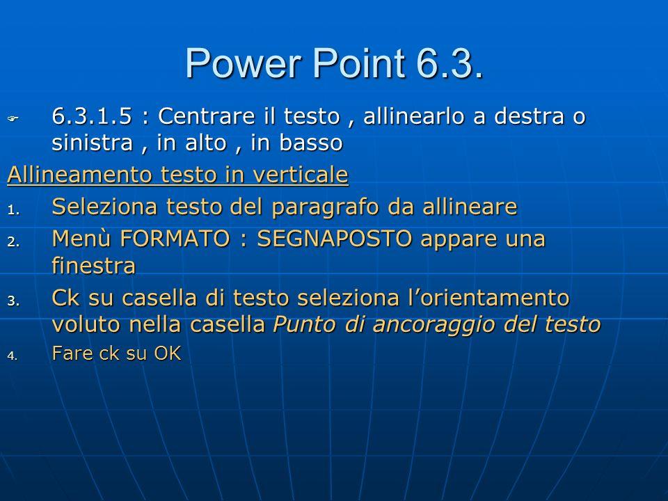 Power Point 6.3. 6.3.1.5 : Centrare il testo, allinearlo a destra o sinistra, in alto, in basso 6.3.1.5 : Centrare il testo, allinearlo a destra o sin