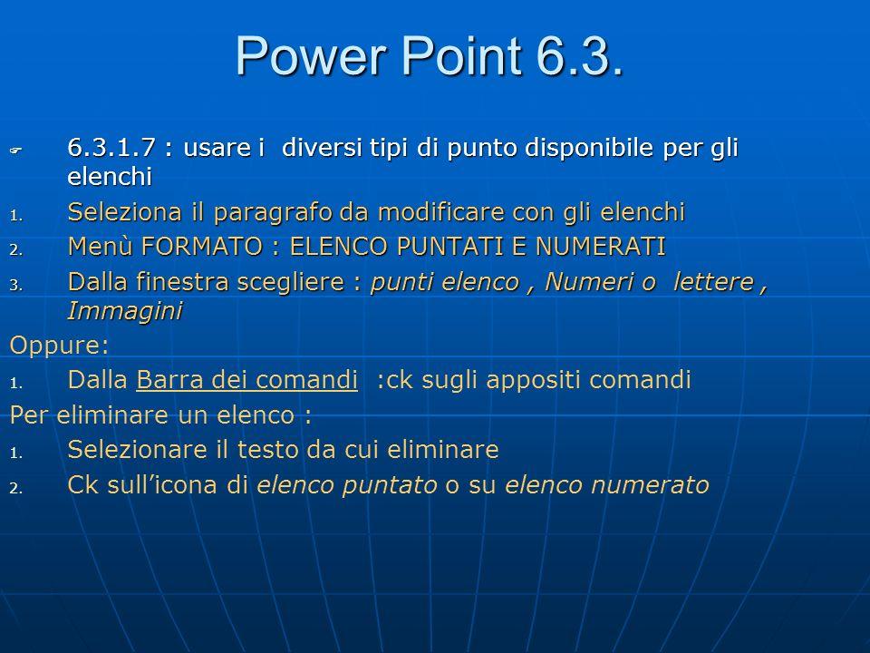 Power Point 6.3. 6.3.1.7 : usare i diversi tipi di punto disponibile per gli elenchi 6.3.1.7 : usare i diversi tipi di punto disponibile per gli elenc