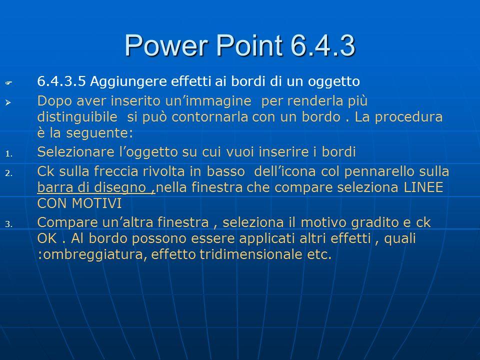 Power Point 6.4.3 6.4.3.5 Aggiungere effetti ai bordi di un oggetto Dopo aver inserito unimmagine per renderla più distinguibile si può contornarla co