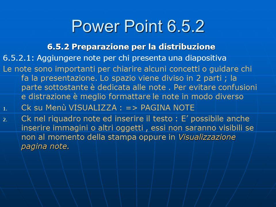 Power Point 6.5.2 6.5.2 Preparazione per la distribuzione 6.5.2.1: Aggiungere note per chi presenta una diapositiva Le note sono importanti per chiari