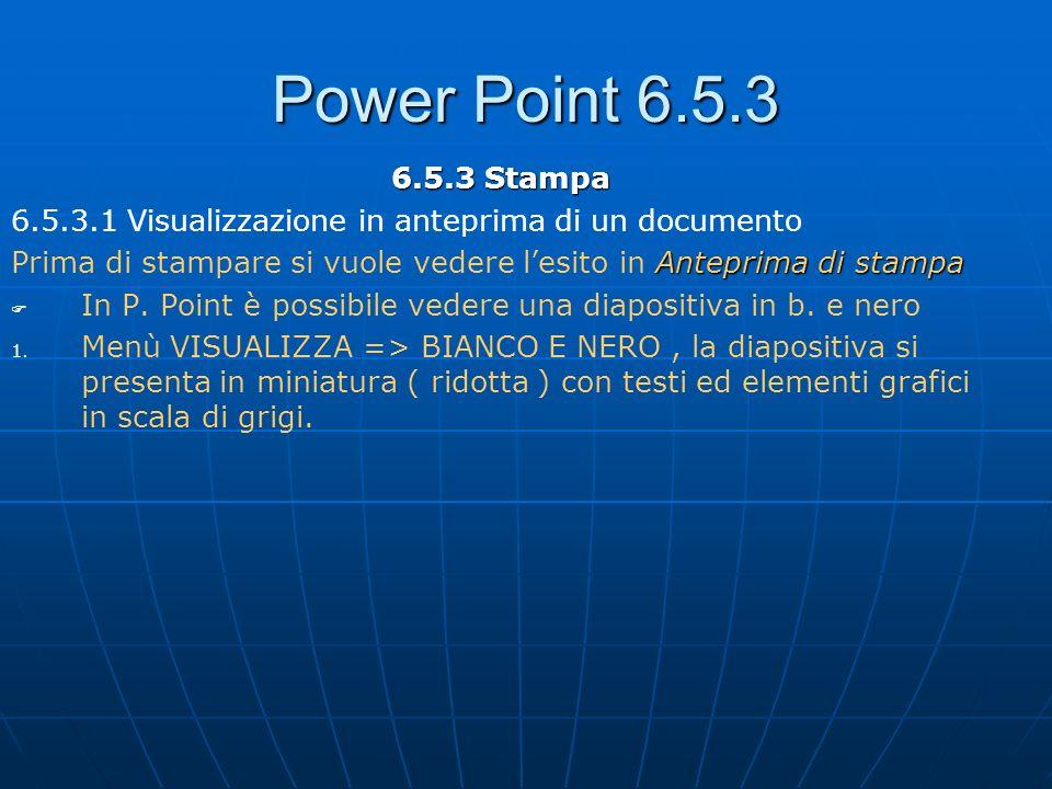 Power Point 6.5.3 6.5.3 Stampa 6.5.3.1 Visualizzazione in anteprima di un documento Anteprima di stampa Prima di stampare si vuole vedere lesito in An