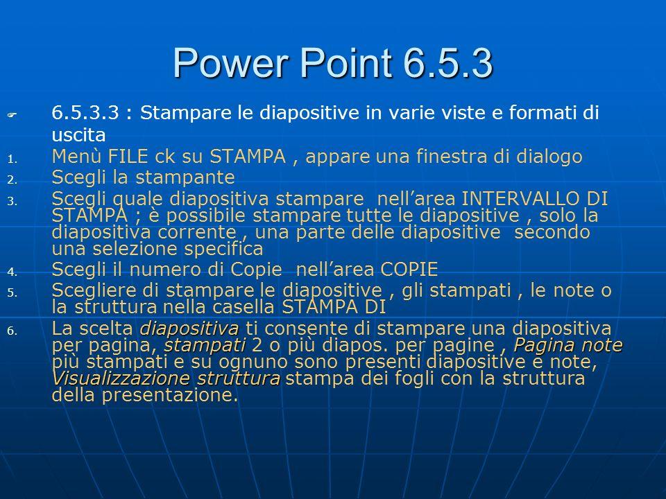 Power Point 6.5.3 6.5.3.3 : Stampare le diapositive in varie viste e formati di uscita 1. 1. Menù FILE ck su STAMPA, appare una finestra di dialogo 2.