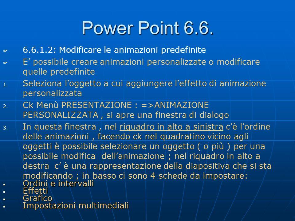 Power Point 6.6. 6.6.1.2: Modificare le animazioni predefinite E possibile creare animazioni personalizzate o modificare quelle predefinite 1. 1. Sele