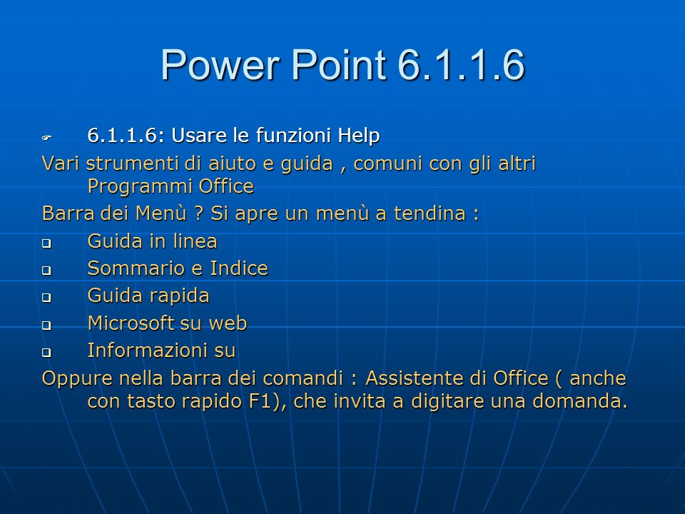 Power Point 6.1.1.6 6.1.1.6: Usare le funzioni Help 6.1.1.6: Usare le funzioni Help Vari strumenti di aiuto e guida, comuni con gli altri Programmi Of